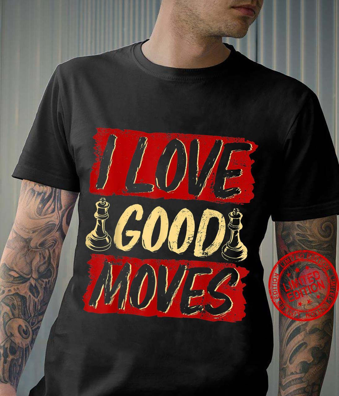 Chess chess player I love good moves Shirt