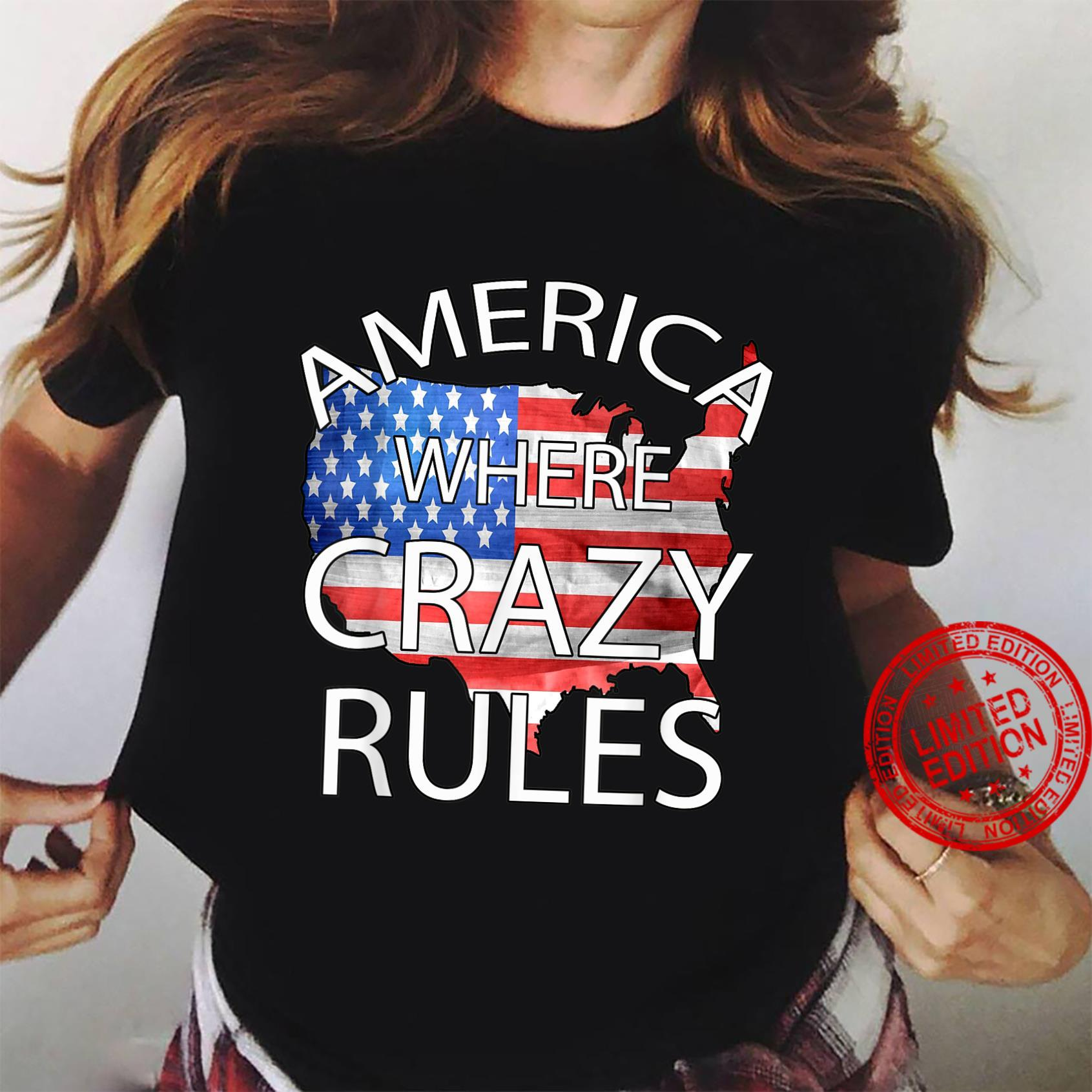 Funny America American Flag Where Crazy Rules Shirt ladies tee