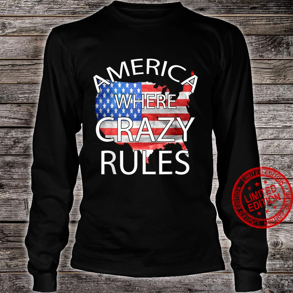 Funny America American Flag Where Crazy Rules Shirt long sleeved