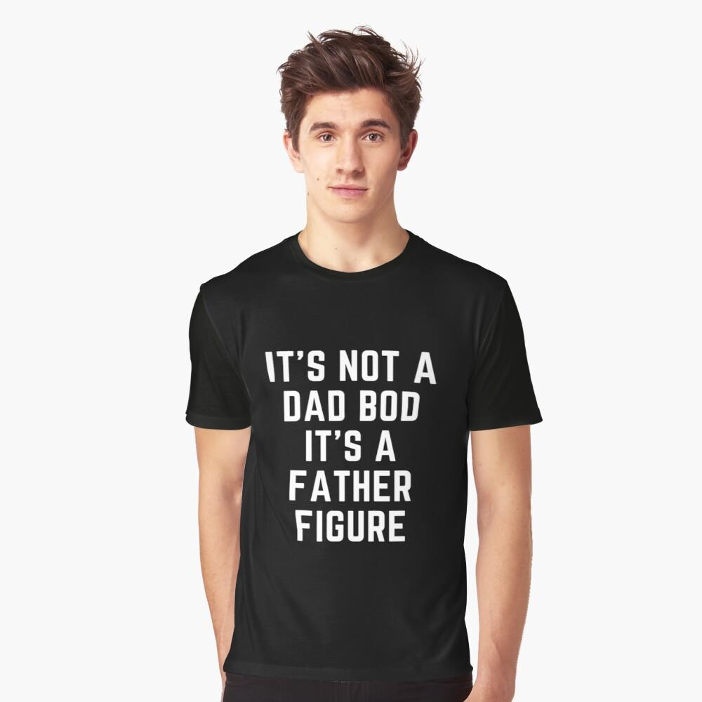 Its Not A Dad Bod Its A Father Figure Father Day Shirt