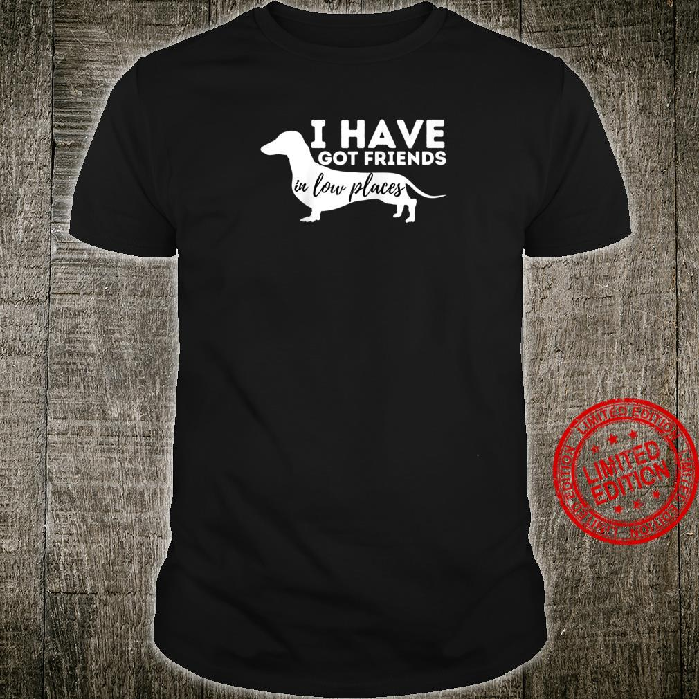 I've Got Friends In Low Places Dachshund Wiener Dog Shirt