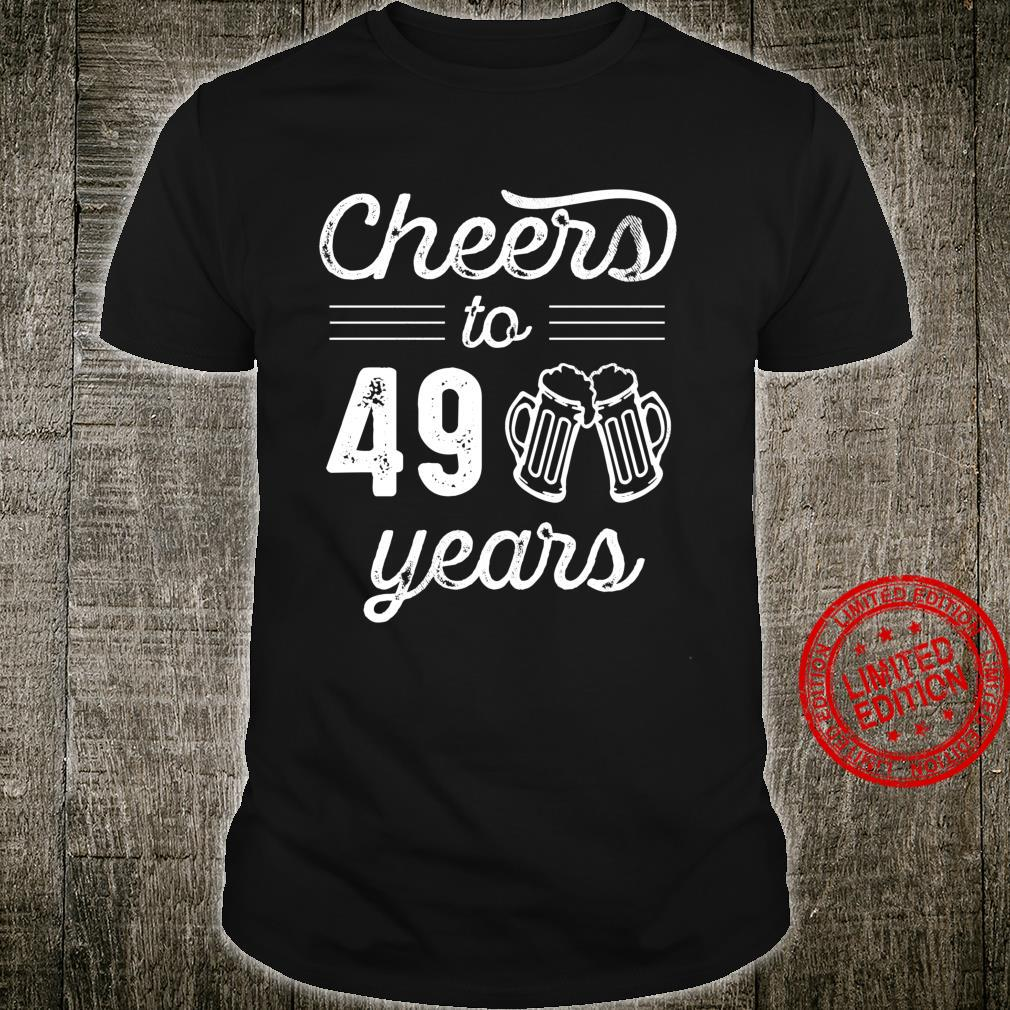 Cheers to 49 Years 49th Bday 49 Year Old Birthday Party Shirt