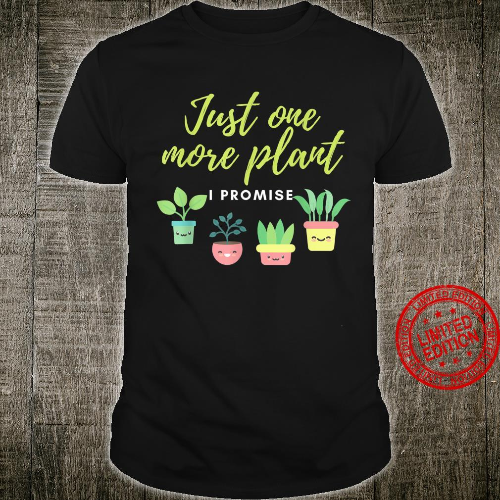 Just One More Plant I Promisse Plant Cute Cactus Shirt