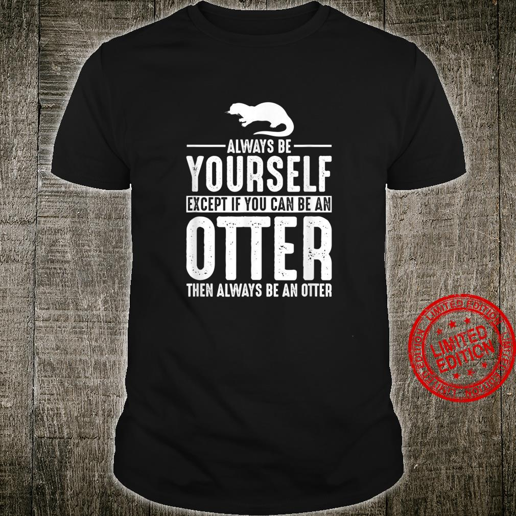 Otter Always Be Yourself Shirt