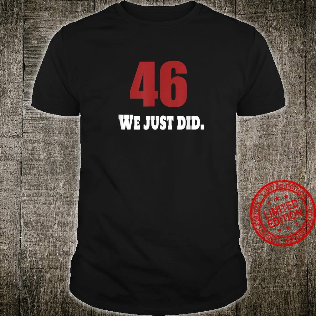 We Just Did 46 46th Forty Six Youth Shirt